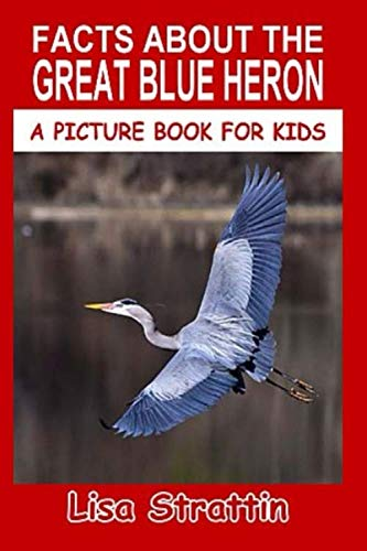 Facts About The Great Blue Heron (A Picture Book For Kids)