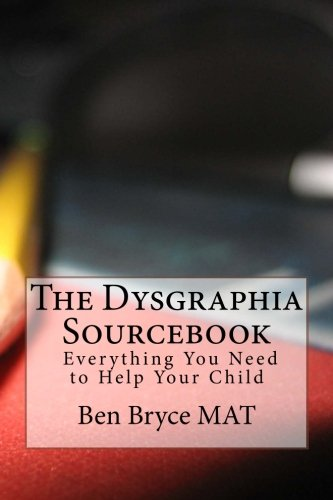 The Dysgraphia Sourcebook: Everything You Need to Help Your Child
