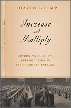 Increase And Multiply: Governing Cultural Reproduction In Early Modern England by David Glimp (2003-02-20)