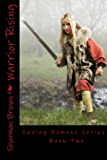 Warrior Rising (Paranornal Romance, Dark & Twisted): Saving Demons Series Book 2