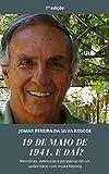 19 DE MAIO DE 1941. E DAÍ?: Memórias, aventuras e peripécias de um publicitário com muita história (Portuguese Edition)