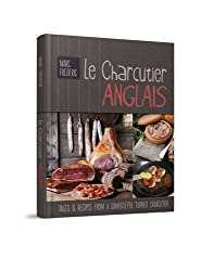 Le Charcutier Anglais: Tales & Recipes of a Gamekeeper Turned Charcutier