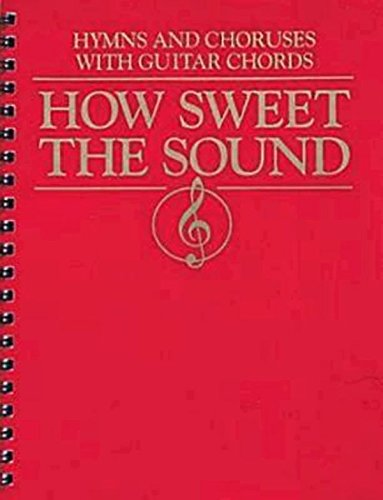 How Sweet the Sound: Hymns and Choruses With Guitar Chords (Book Methodist)