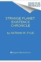 Strange Planet: Existence Chronicle (Strange Planet Series) Hardcover