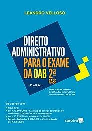 Direito Administrativo para Exame da OAB : 2ª fase - 4ª edição de 2018: Peças Práticas, Doutrina Simplificada