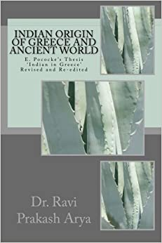 Indian Origin of Greece and Ancient World: E. Pococke' Thesis 'Indian in Greece Revised and Re-edited