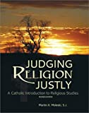 img - for Judging Religion Justly: A Catholic Introduction to Religious Studies (Revised Edition) book / textbook / text book