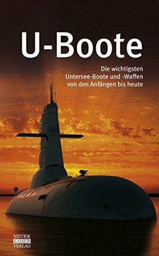 U-Boote: Die wichtigsten Untersee-Boote und -Waffen von den Anfängen bis heute