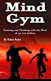 Mind Gym: Training and Thinking with the Mind of an Ace Athlete