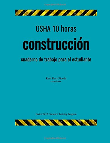 OSHA 10 horas construccion; cuaderno de trabajo para el estudiante (Serie OSHA Outreach Training Program) (Volume 2) (Spanish Edition) [Raul Ross Pineda] (Tapa Blanda)