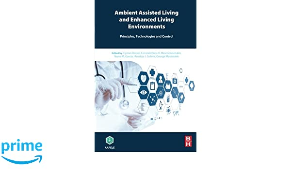 Ambient Assisted Living and Enhanced Living Environments  Principles   Technologies and Control  9780128051955  Medicine   Health Science Books    Amazon comAmbient Assisted Living and Enhanced Living Environments  . Enhanced Assisted Living. Home Design Ideas