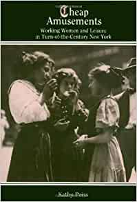 a review of kathy peiss cheap amusements working women and leisure in turn of the century Cheap amusements: working women and leisure in turn-of-the-century new york by kathy peiss if you are searching for a book cheap amusements: working women and leisure in turn-of-the-century.