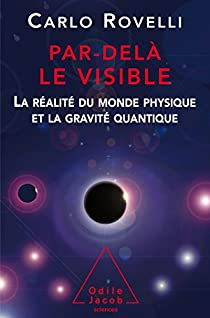 Par delà le visible : La réalité du monde physique et la gravité quantique par Rovelli