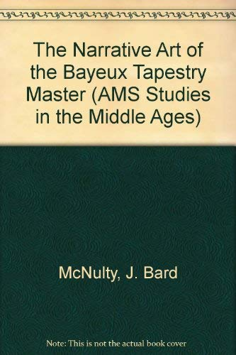 - The Narrative Art of the Bayeux Tapestry Master (Ams Studies in the Middle Ages)