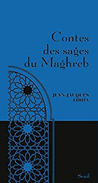 Contes des sages du Maghreb par Jean-Jacques Fdida