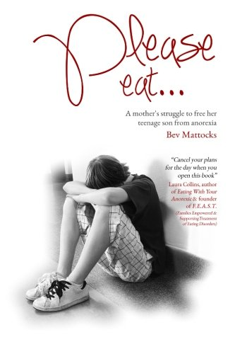 Please eat...: A mother's struggle to free her  teenage son from anorexia