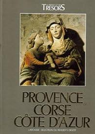 Provence Corse Côte d'Azur -Collection la France et ses Trésors par Annie Perrier-Robert