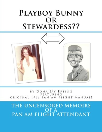 Playboy Bunny or Stewardess??: The Uncensored Memoirs of a Pan Am Flight Attendant ()
