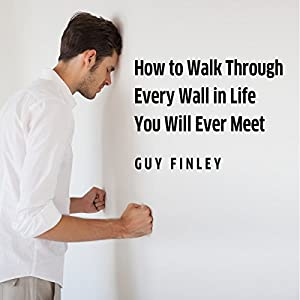 How to Walk Through Every Wall in Life You Will Ever Meet Audiobook
