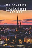 My favorite Latvian recipes: Blank book for great recipes and meals