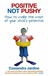 Positive Not Pushy: How to make the most of your child's potential
