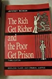The Rich Get Richer and the Poor Get Prison, Jeffrey H. Reiman, 0471047260