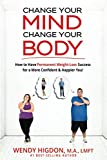 img - for Change Your Mind, Change Your Body: How to Have Permanent Weight-Loss Success for a More Confident and Happier You! book / textbook / text book