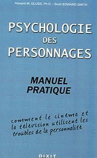 Psychologie des personnages : Manuel pratique Comme le cinéma et la télévision utilisent les troubles de la personnalité par Howard M. Gluss