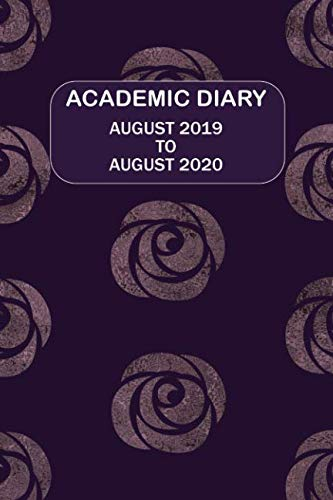 Academic Diary August 2019 To August 2020: Academic diary for the Student or Teacher/Lecturer/Tutor with lots added extras in Diary - 11 roses Cover (Dark 6