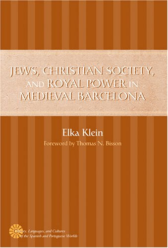 Jews, Christian Society, and Royal Power in Medieval Barcelona (History, Languages, and Cultures of the Spanish and Portuguese Worlds) pdf