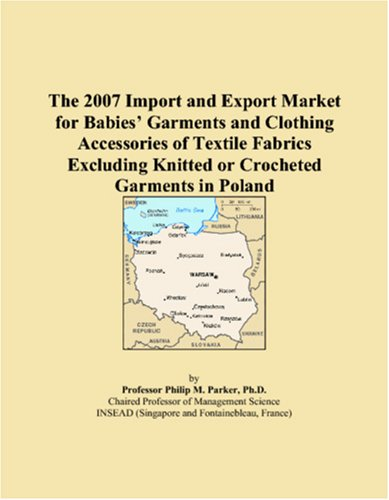 The 2007 Import and Export Market for Babies� Garments and Clothing Accessories of Textile Fabrics Excluding Knitted or Crocheted Garments in Poland PDF