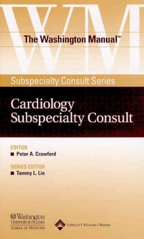 The Washington Manual Cardiology Subspecialty Consult by Washington University School of Medicine, Peter A. Crawford