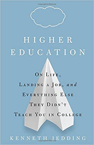 Amazon Com Higher Education On Life Landing A Job And Everything Else They Didn T Teach You In College 9781605296760 Jedding Kenneth Books