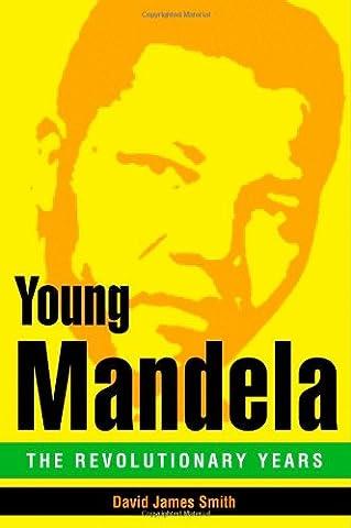 Young Mandela: The Revolutionary Years (David Nelson Smith)