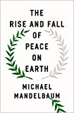 """Michael Mandelbaum, """"The Rise and Fall of Peace on Earth"""" (Oxford UP, 2019)"""