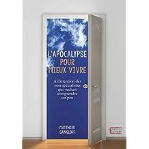 L'Apocalypse pour mieux vivre: A l'attention des non-spécialistes qui veulent comprendre un peu (French Edition)