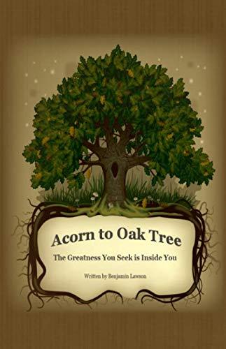 Acorn to Oak Tree: The Greatness You Seek is Inside You (Inside Acorn)
