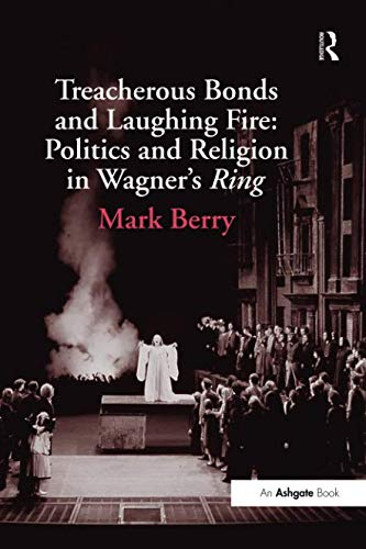 (Treacherous Bonds and Laughing Fire: Politics and Religion in Wagner's Ring )