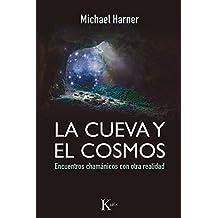 La cueva y el cosmos: Encuentros chamánicos con otra realidad (Spanish Edition)