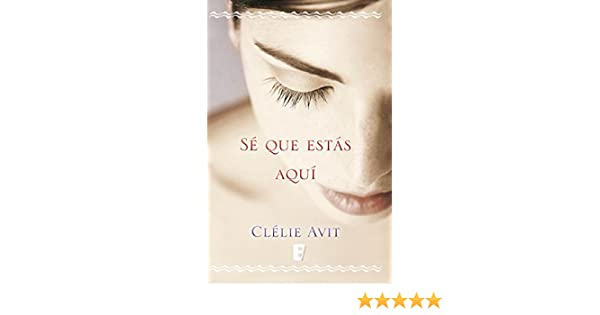 Sé que estás aquí (Spanish Edition) - Kindle edition by Clélie Avit. Literature & Fiction Kindle eBooks @ Amazon.com.