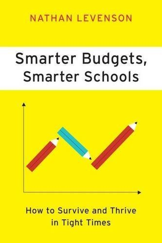 Smarter Budgets, Smarter Schools: How to Survive and Thrive in Tight Times by Nathan Levenson (2012) Paperback
