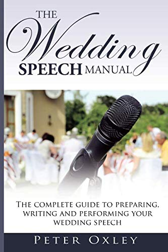 The Wedding Speech Manual: The complete guide to preparing, writing and performing your wedding speech by CreateSpace Independent Publishing Platform