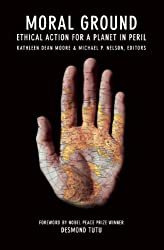Moral Ground: Ethical Action for a Planet in Peril
