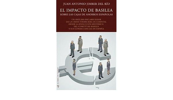 EL IMPACTO DE BASILEA SOBRE LAS CAJAS DE AHORROS ESPAÑOLAS: JUAN ANTONIO JIMBER: 9788494080913: Amazon.com: Books
