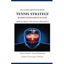 Tennis Strategy for Junior Tournament Players: How to Beat Any Style Opponent - Quick-Fix Book