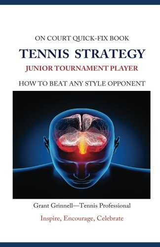 Tennis Strategy for Junior Tournament Players: How to Beat Any Style Opponent - Quick-Fix Book (Junior Player Tennis)