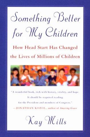 Something Better for My Children: How Head Start Has Changed the Lives of Millions of Children