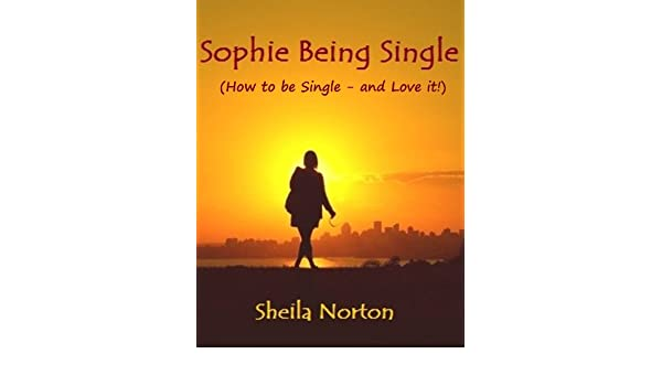 Sophie being single how to be single and love it the sisters sophie being single how to be single and love it the sisters series book 1 ebook sheila norton amazon kindle store ccuart Gallery