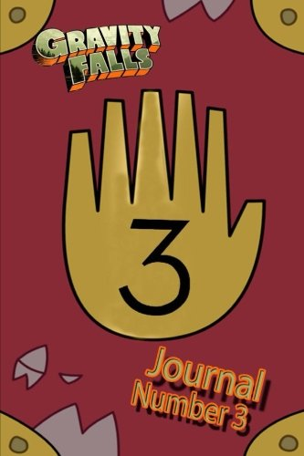 Gravity Falls Journal Number 3: A Replica of Journal Number 3 from Gravity Falls. Now You Too Can Write in These Journals All the Lessons You Learn.