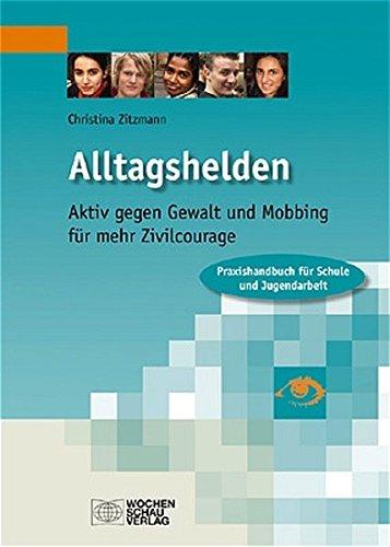 alltagshelden-aktiv-gegen-gewalt-und-mobbing-fr-mehr-zivilcourage-praxishandbuch-fr-schule-und-jugendarbeit-verffentlichungen-der-cph-jugendakademie